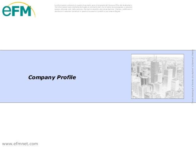 Le informazioni contenute in questo documento sono di proprietà del Gruppo eFM e del destinatario.                  Tali i...