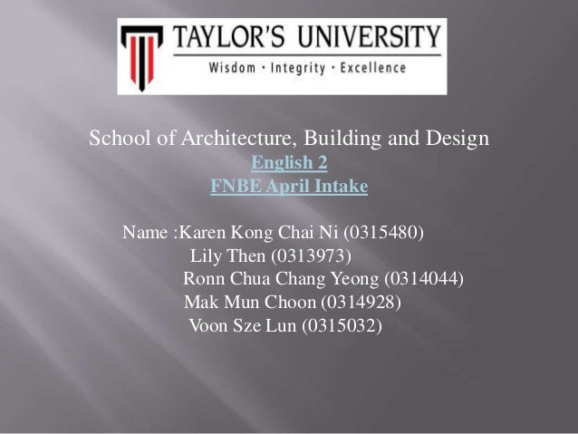School of Architecture, Building and Design English 2 FNBE April Intake Name :Karen Kong Chai Ni (0315480) Lily Then (0313...