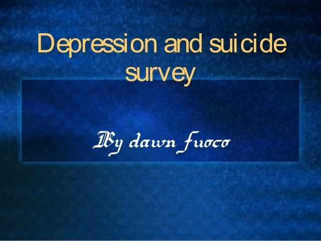 Depression and suicide survey By dawn fuoco