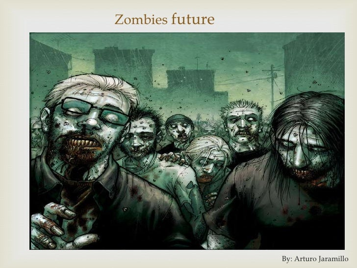 Zombies future                 By: Arturo Jaramillo