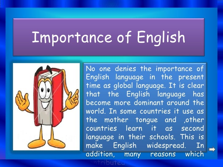 essay of why english is important The first reason for why english should be the medium of instruction at universities in turkey is that it helps students find a high quality jobs for students to find.