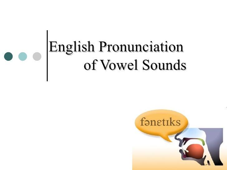 English Pronunciation     of Vowel Sounds
