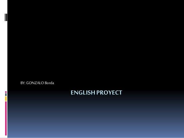 ENGLISHPROYECT BY: GONZALOBorda