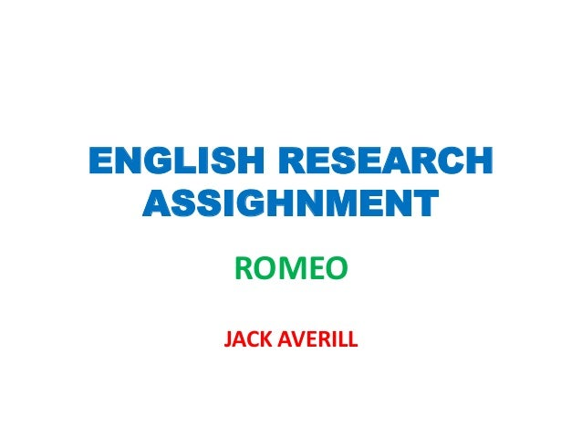 ENGLISH RESEARCH  ASSIGHNMENT     ROMEO     JACK AVERILL