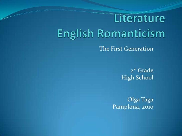 LiteratureEnglish Romanticism<br />The First Generation<br />2* Grade<br />High School<br />Olga Taga<br />Pamplona, 2010<...