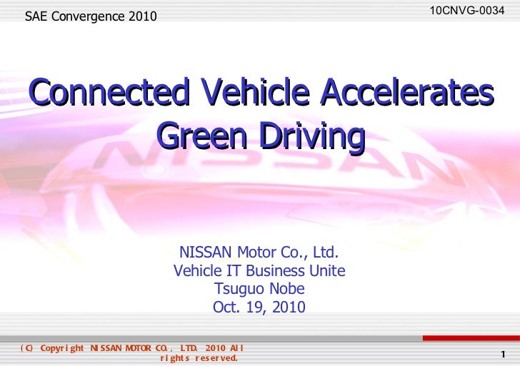 SAE Convergence 2010 NISSAN Motor Co., Ltd. Vehicle IT Business Unite Tsuguo Nobe Oct. 19, 2010 Connected Vehicle Accelera...