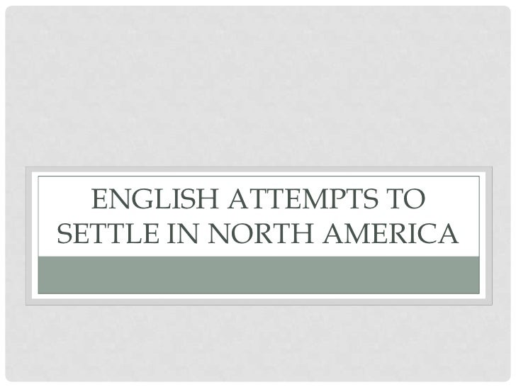 ENGLISH ATTEMPTS TOSETTLE IN NORTH AMERICA