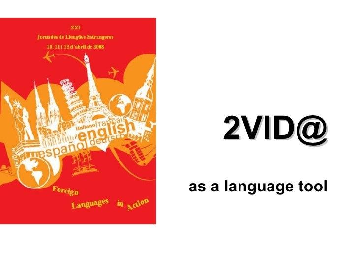 2VID@ as a language tool