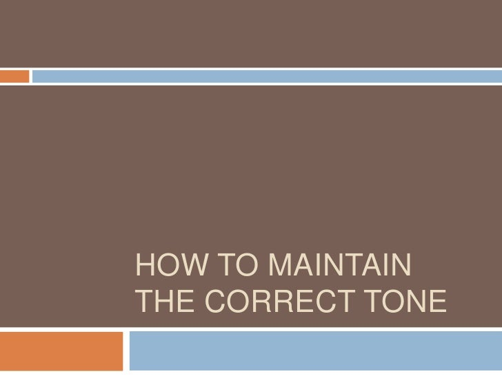 HOW TO MAINTAIN THE CORRECT TONE