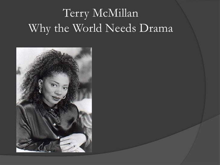 Terry McMillanWhy the World Needs Drama<br />