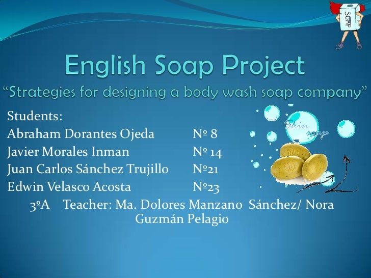 "EnglishSoap Project""Strategies for designing a body wash soap company""<br />Students: <br />Abraham Dorantes OjedaNº 8<b..."