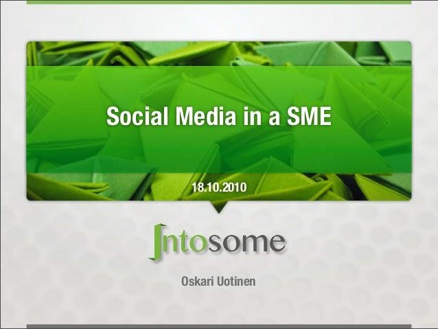 Social Media in a SME       18.10.2010      Oskari Uotinen
