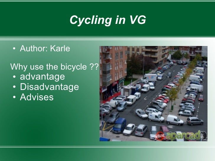 Cycling in VG <ul><ul><li>Author: Karle </li></ul></ul><ul><li>Why use the bicycle ?? </li></ul><ul><ul><li>advantage </li...