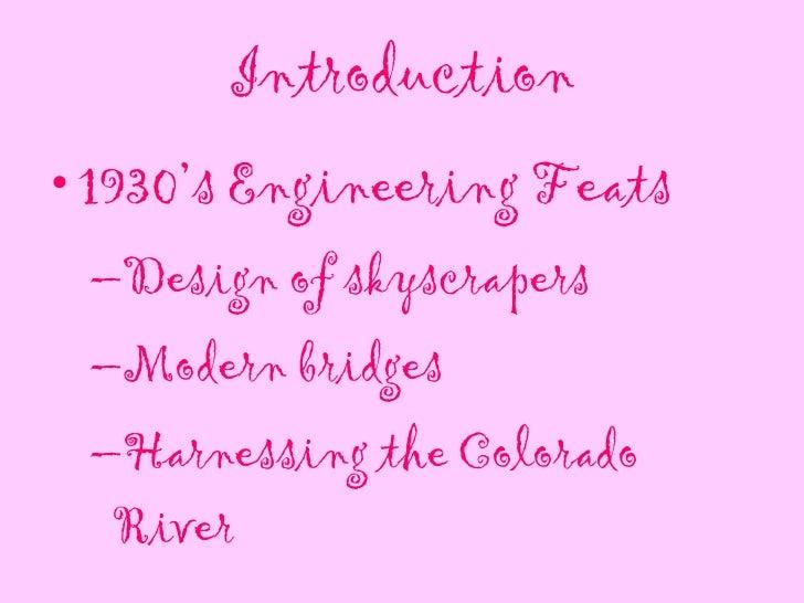 Introduction <ul><li>1930's Engineering Feats </li></ul><ul><ul><li>Design of skyscrapers </li></ul></ul><ul><ul><li>Moder...