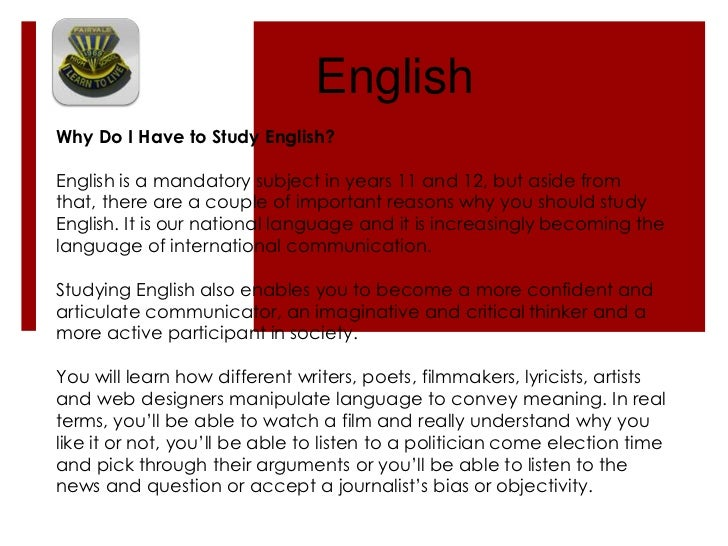 English<br />Why Do I Have to Study English? <br />English is a mandatory subject in years 11 and 12, but aside from ...