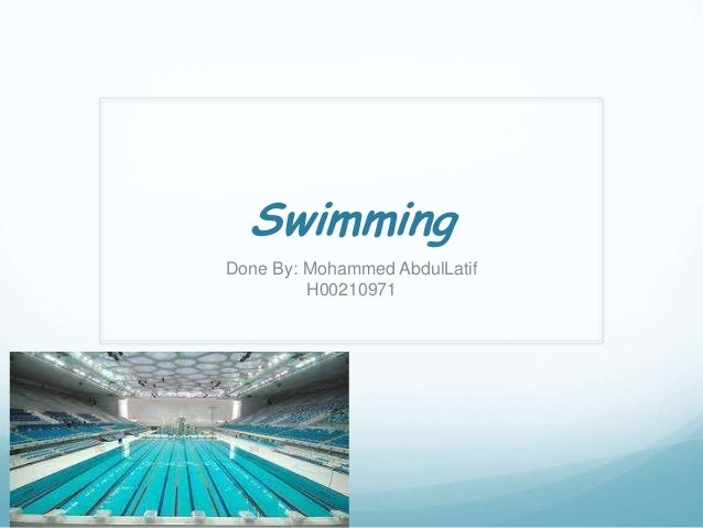 Swimming Done By: Mohammed AbdulLatif H00210971