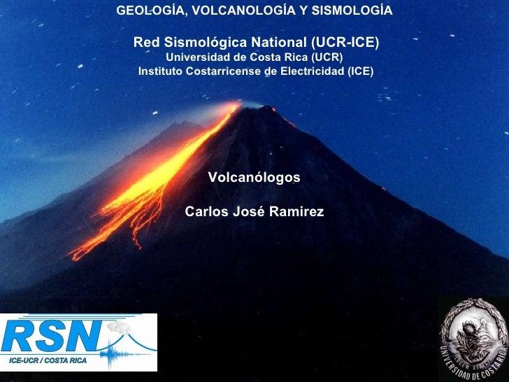 GEOLOGÍA, VOLCANOLOGÍA Y SISMOLOGÍA  Red Sismológica National (UCR-ICE) Universidad de Costa Rica (UCR)  Instituto Costarr...