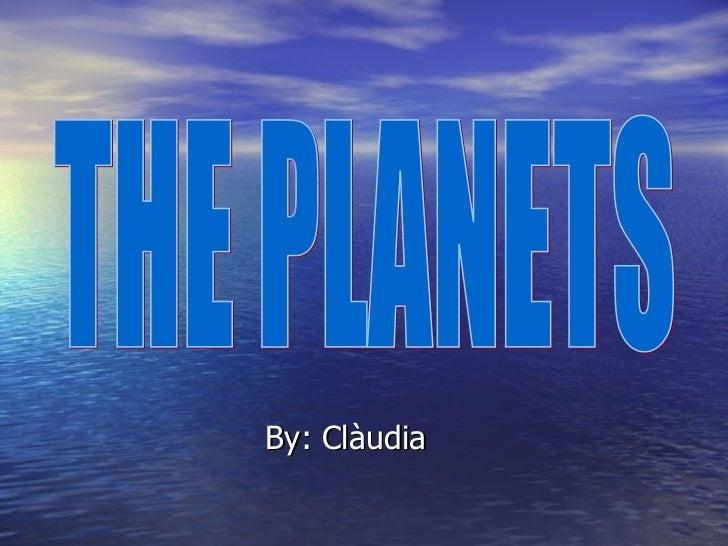 By: Clàudia THE PLANETS