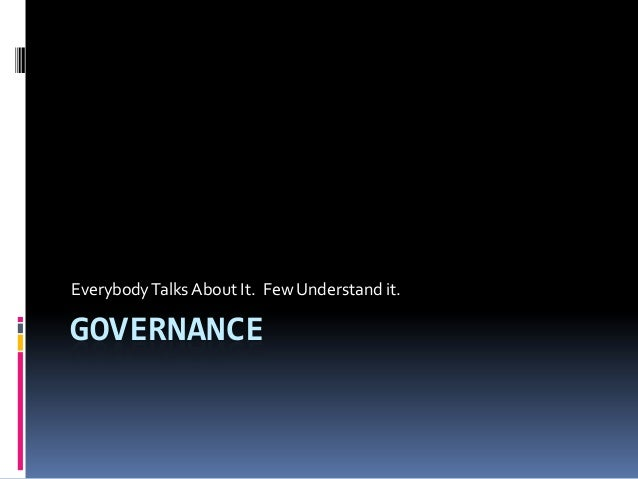 Everybody Talks About It. Few Understand it.GOVERNANCE