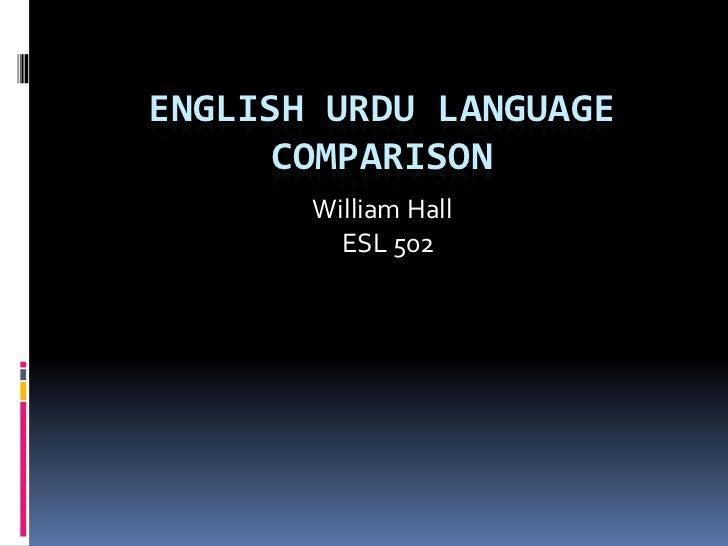 English Urdu Language Comparison<br />William Hall<br />  ESL 502<br />
