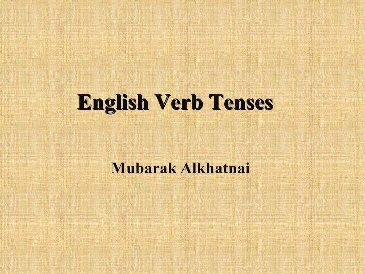 English Verb Tenses   Mubarak Alkhatnai