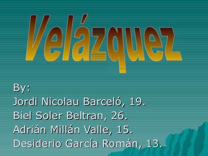 By:  Jordi Nicolau Barceló, 19. Biel Soler Beltran, 26. Adrián Millán Valle, 15. Desiderio García Román, 13. Velázquez