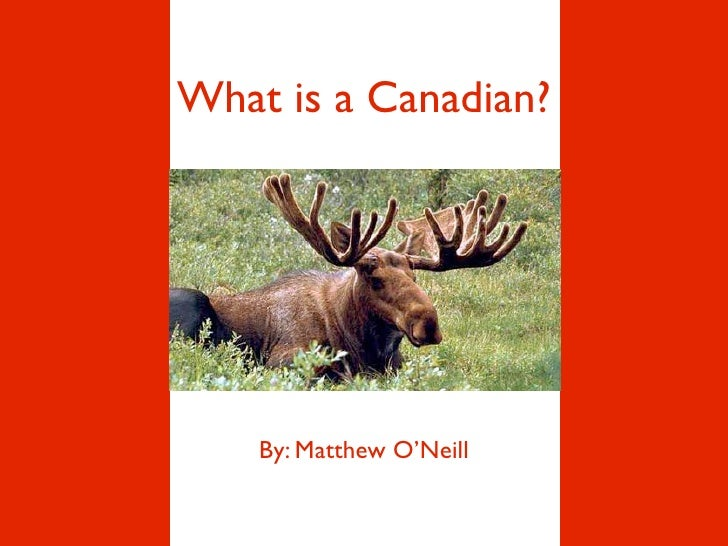 What is a Canadian?         By: Matthew O'Neill