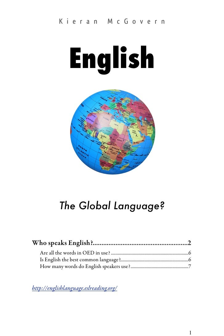 essay about why english is a global language 1 why a global language 'english is the global language' a headline of this kind must have appeared in a thousand news-papers and magazines in recent years.