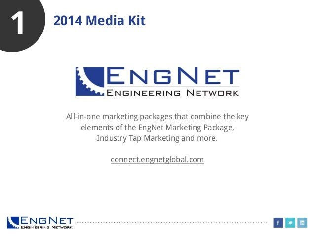 1  2014 Media Kit  All-in-one marketing packages that combine the key elements of the EngNet Marketing Package, Industry T...