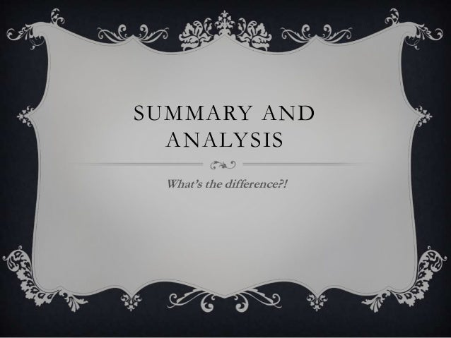 SUMMARY AND  ANALYSIS What's the difference?!