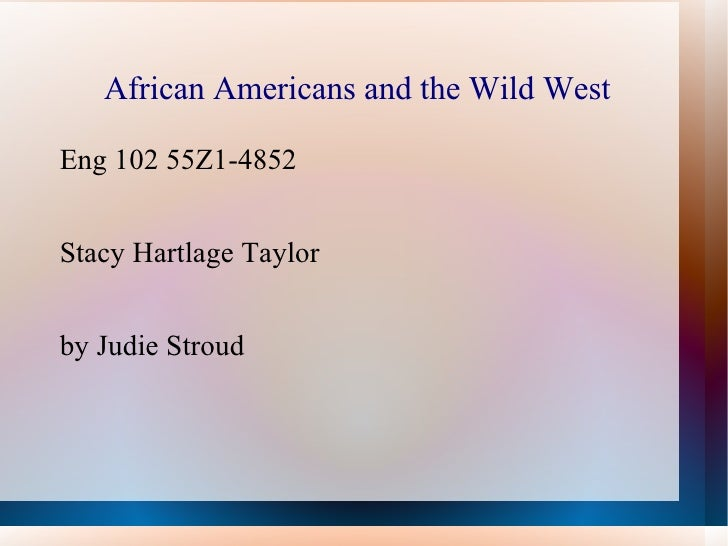 African Americans and the Wild WestEng 102 55Z1-4852Stacy Hartlage Taylorby Judie Stroud