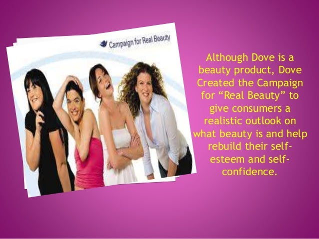 """Although Dove is a beauty product, Dove Created the Campaign for """"Real Beauty"""" to give consumers a realistic outlook on wh..."""