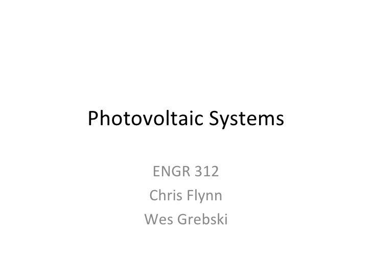 Photovoltaic Systems ENGR 312 Chris Flynn Wes Grebski