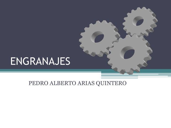 ENGRANAJES<br />PEDRO ALBERTO ARIAS QUINTERO<br />