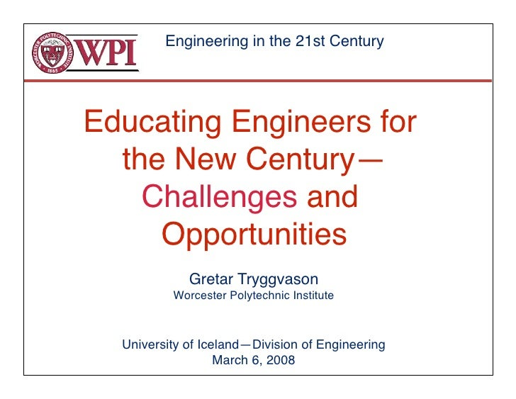 Engineering in the 21st Century     Educating Engineers for   the New Century—       Challenges and      Opportunities    ...