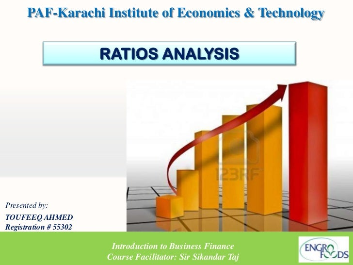 PAF-Karachi Institute of Economics & Technology                       RATIOS ANALYSISPresented by:TOUFEEQ AHMEDRegistratio...