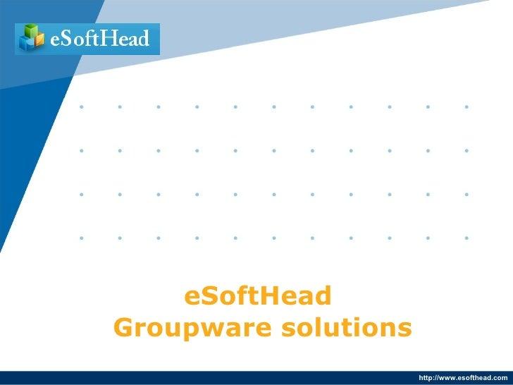 eSoftHead Groupware solutions                       http://www.esofthead.com