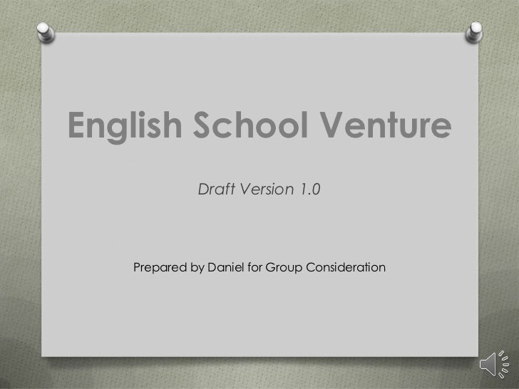 English School Venture             Draft Version 1.0   Prepared by Daniel for Group Consideration