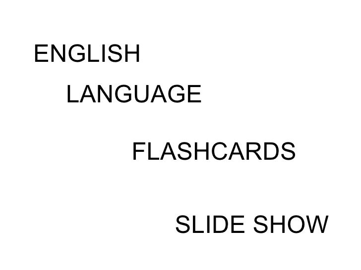 ENGLISH  LANGUAGE      FLASHCARDS          SLIDE SHOW