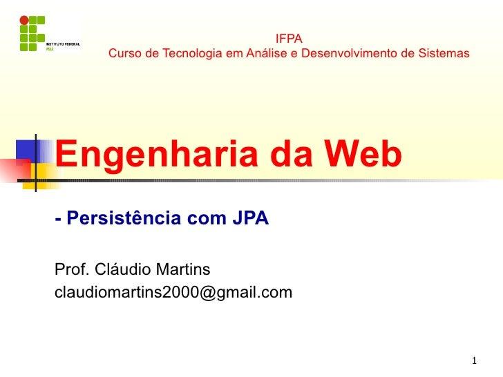 IFPA      Curso de Tecnologia em Análise e Desenvolvimento de SistemasEngenharia da Web- Persistência com JPAProf. Cláudio...