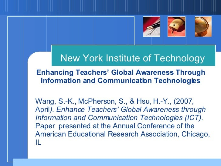 Enhancing Teachers' Global Awareness Through Information and Communication Technologies New York Institute of Technology W...