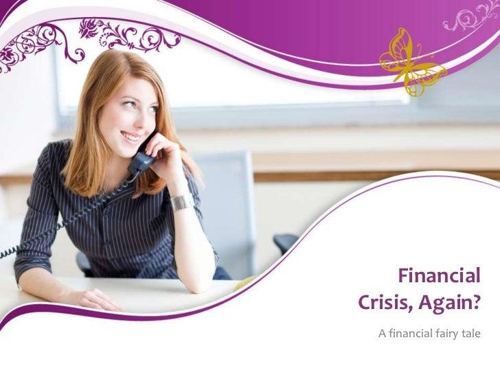 FinancialCrisis, Again?  A financial fairy tale