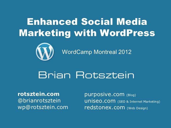 Enhanced Social MediaMarketing with WordPress              WordCamp Montreal 2012      Brian Rotszteinrotsztein.com       ...