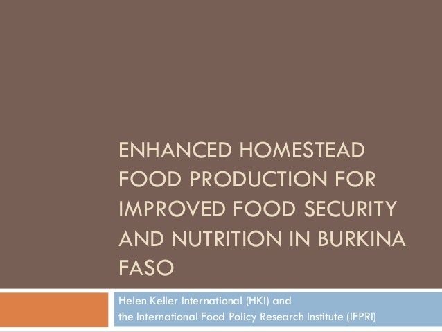 ENHANCED HOMESTEADFOOD PRODUCTION FORIMPROVED FOOD SECURITYAND NUTRITION IN BURKINAFASOHelen Keller International (HKI) an...