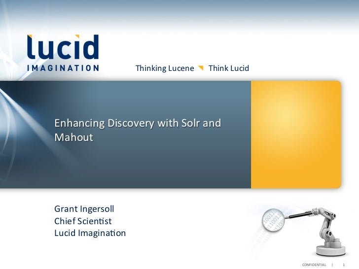 Thinking	  Lucene	  	  	  	  	  	  	  Think	  Lucid	  Enhancing	  Discovery	  with	  Solr	  and	  Mahout	  Grant	  Ingerso...
