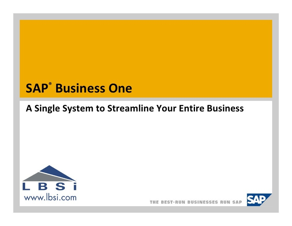 ® SAP Business One A Single System to Streamline Your Entire Business