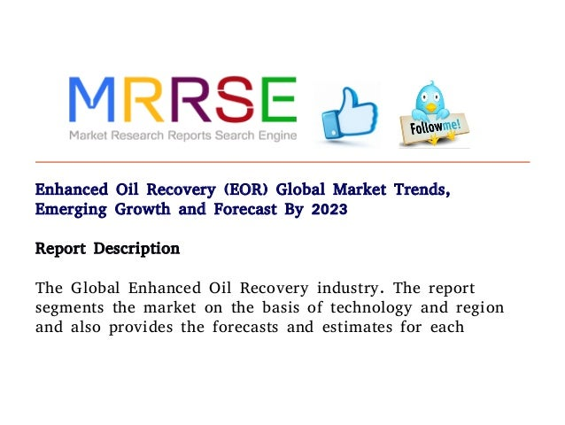Enhanced oil recovery eor global market trends emerging growth and