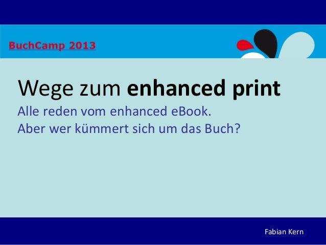 Fabian KernWege zum enhanced printAlle reden vom enhanced eBook.Aber wer kümmert sich um das Buch?