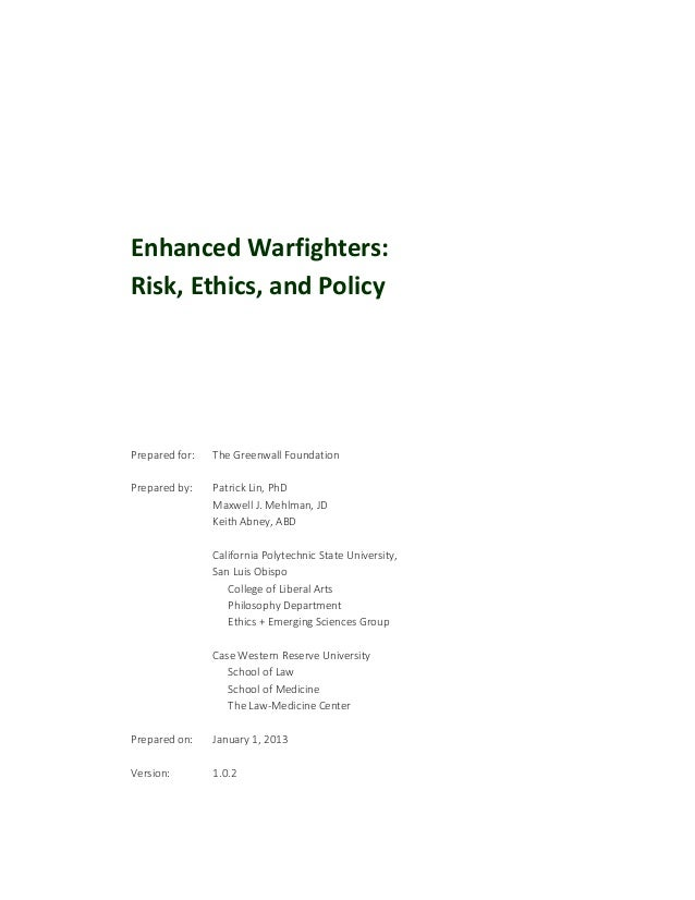Enhanced Warfighters: Risk, Ethics, and Policy Prepared for: The Greenwall Foundation Prepared by: Patrick Lin, PhD Maxwel...