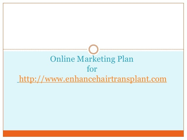 Online Marketing Plan for http://www.enhancehairtransplant.com